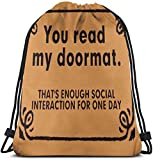 Drawstring pocket You Read My Doormat That's Enough Social Interaction for One Day Drawstring Bags Multipurpose String Pull Bag String Backpack Durable Big Capacity Cinch Bags Sports Bag Storage Bag