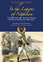 In the Legions of Napoleon: The Memoirs of a Polish Officer in Spain and Russian 1808-1813 (Napoleonic Library)