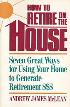 How to Retire on the House: Seven Great Ways for Using Your Home to Generate Retirement 0809241447 Book Cover