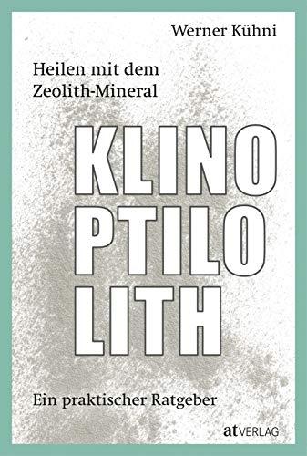 Heilen mit dem Zeolith-Mineral Klinoptilolith - eBook: Ein praktischer Ratgeber