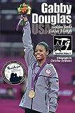 Gabby Douglas: Golden Smile, Golden Triumph: GymnStars Volume 4 - Christine Dzidrums