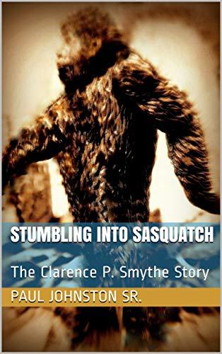 Stumbling Into Sasquatch: The Clarence P. Smythe Story