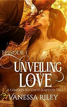 Unveiling Love: A Regency Romance (A London Regency Romantic Suspense Tale Book 1) by [Vanessa Riley]