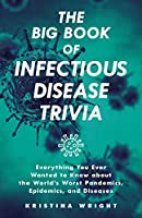 The Big Book of Infectious Disease Trivia: Everything You Ever Wanted to Know about the World's Worst Pandemics, Epidemics, and Diseases