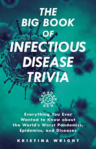 Compare Textbook Prices for The Big Book of Infectious Disease Trivia: Everything You Ever Wanted to Know about the World's Worst Pandemics, Epidemics, and Diseases  ISBN 9781646041381 by Wright, Kristina