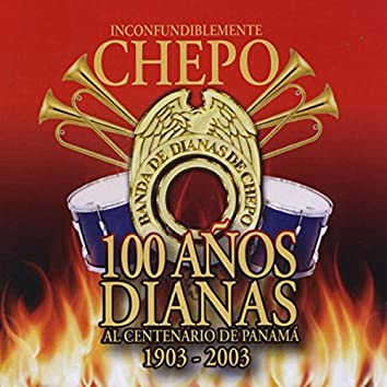 Inconfundiblemente Chepo: 100 Años Dianas al Centenario de Panamá 1903 - 2003