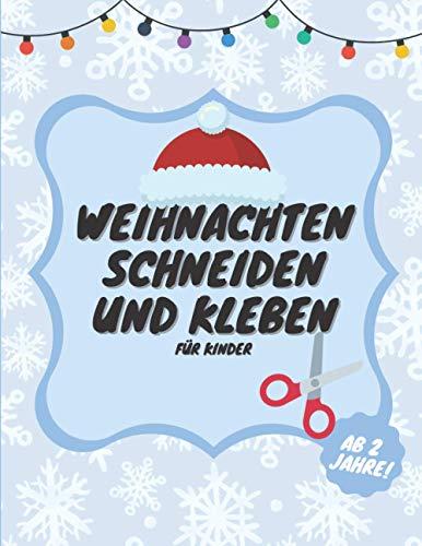 Weihnachten Schneiden und Kleben: Scherenfertigkeits Aktivbuch für Kleinkinder Kindergarten Jungen und Mädchen | Malbuch für die Vorschule für Kinder | Perfektes Feriengeschenk