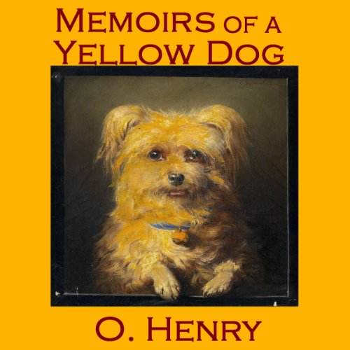 Memoirs of a Yellow Dog                   By:                                                                                                                                 O. Henry                               Narrated by:                                                                                                                                 Cathy Dobson                      Length: 11 mins     1 rating     Overall 3.0