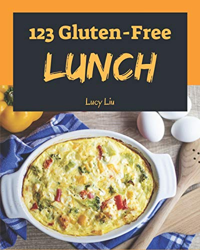 Gluten-Free Lunch 123: Enjoy 123 Days With Amazing Gluten-Free Lunch Recipes In Your Own Gluten-Free Lunch Cookbook! [Book 1]