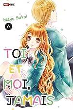Toi et moi, jamais T04 de Mayu Sakai