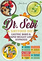 Dr. Sebi & Sirtfood (Diets) Gastric Band & Rapid Weight Loss Hypnosis: The Bible for Burn Fat Quickly and Naturally, Detox Your Body and Stay Fit. Meal Plans and 300+ Simply and Tasty Recipes