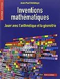 Inventions mathématiques - Jouer avec l'arithmétique et la géométrie