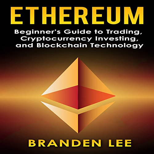 Ethereum: Beginners Guide to Trading, Cryptocurrency Investing, and Blockchain Technology audiobook cover art