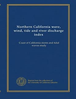 Northern California wave, wind, tide and river discharge index: Coast of California storm and tidal waves study