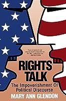 Rights Talk: The Impoverishment of Political Discourse