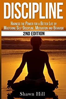 Discipline: Harness the Power for a Better Life by Mastering Self-Discipline, Motivation and Behavior