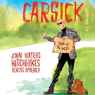 Carsick     John Waters Hitchhikes Across America              By:                                                                                                                                 John Waters                               Narrated by:                                                                                                                                 John Waters                      Length: 8 hrs and 8 mins     718 ratings     Overall 4.1