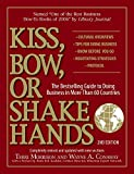 Kiss Bow or Shake Hands 2nd Edition: The Bestselling Guide to Doing Business in More Than 60 Countries - Terri Morrison