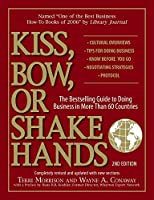Kiss, Bow, Or Shake Hands: The Bestselling Guide to Doing Business in More Than 60 Countries (Kiss, Bow or Shake Hands)
