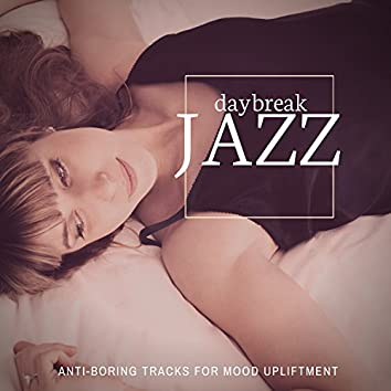 Daybreak Jazz - Anti-Boring Tracks For Mood Upliftment