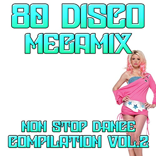 80 Disco Megamix Non Stop Dance Compilation Vol 2: I Love To Love / Self Control / Dance Hall Days / I\'m Not Scared / Tarzan Boy / Domino Dancing / Don\'t Go / You Came / Who Can It Be Now / The Look / Wordy Rappinghood / Dancer / Amoureux Solita