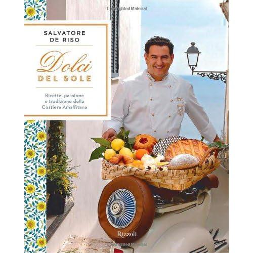 Dolci del sole. Ricette, passione e tradizione della Costiera Amalfitana. Ediz. illustrata