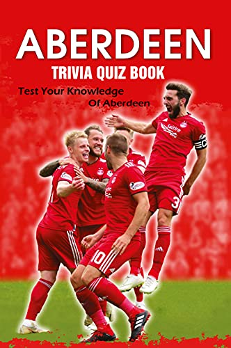 Aberdeen Trivia Quiz Book: Test Your Knowledge Of Aberdeen (English Edition)