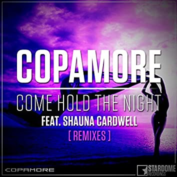 Come Hold the Night (feat. Shauna Cardwell) [Remixes]
