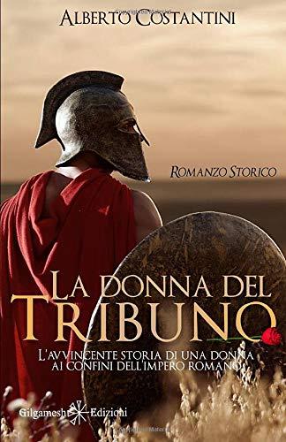 La donna del tribuno: L'avvincente storia di una donna ai confini dell'Impero Romano