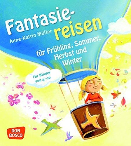 Fantasiereisen für Frühling, Sommer, Herbst und Winter. Für Kinder von 4-10 by Anne Katrin Müller (2013-07-24)