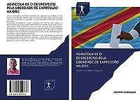 AGRICOLA II E O DESRESPEITO PELA LIBERDADE DE EXPRESSÃO NA DRC: ENSAIO DE APROXIMAÇÃO