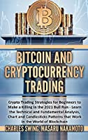 Bitcoin and Cryptocurrency Trading: Crypto Trading Strategies for Beginners to Make a Killing in the 2021 Bull Run - Learn the Technical and Fundamental Analysis, Chart and Candlesticks Patterns that Work in the World of Blockchain