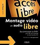 Montage vidéo et audio libre: Du camescope au DVD: Prise de vue, montage, post-production