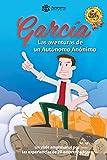 García, las aventuras de un Autónomo Anónimo.: Un viaje empresarial por las experiencias de veinte emprendedores.