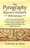 The Pyrography Beginners Workbook with Exercises: Learn to Burn with Step by Step Instructions,...