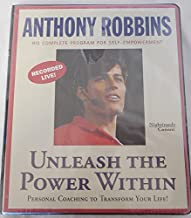Unleash The Power Within: Personal Coaching To Transform Your Life!; His Complete Program For Self-Empowerment