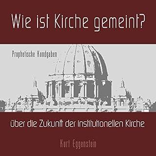 Wie ist Kirche gemeint? Prophetische Kundgaben über die Zukunft der institutionellen Kirche Titelbild