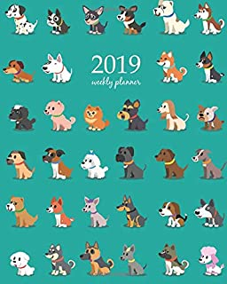 2019 Weekly Planner: Calendar Schedule Organizer Appointment Journal Notebook and Action day, cute all dogs art design (Weekly & Monthly Planner 2019)