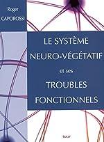 Le système neuro-végétatif et ses troubles fonctionnels de Roger Caporossi