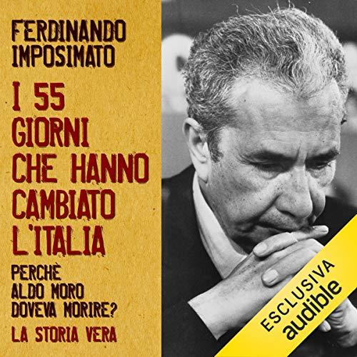 I 55 giorni che hanno cambiato l'Italia: Perché Aldo Moro doveva morire? La storia vera