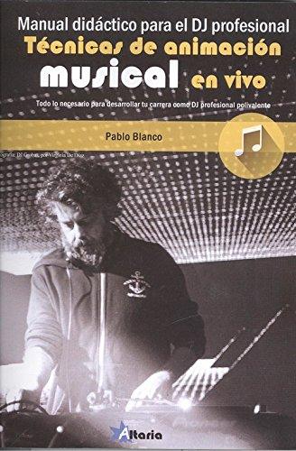 MANUAL DIDÁCTICO PARA DJ PROFESIONAL: TÉCNICAS DE ANIMACIÓN MUSICAL EN VIVO