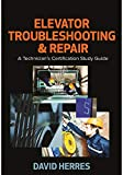 Elevator Troubleshooting & Repair: A Technician's Certification Study Guide...