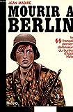 Mourir à Berlin - Les S.S français derniers défenseurs du bunker d'Adolf Hitler