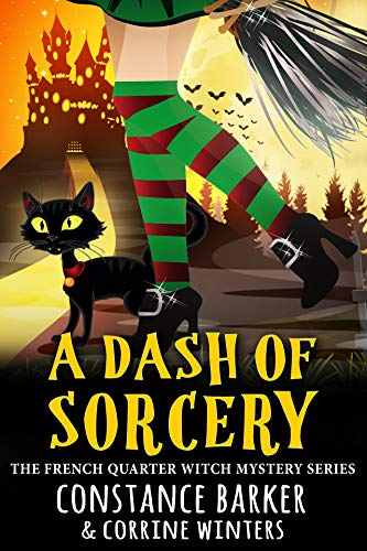 A Dash of Sorcery (The French Quarter Witch Mystery Series Book 1) by [Constance Barker, Corrine Winters]