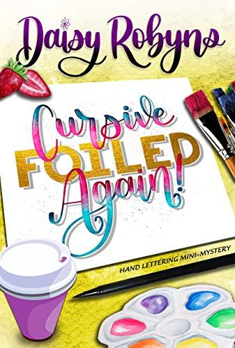 Cursive, Foiled Again!: A Hand Lettering Cozy Mini-Mystery (Hand Lettering Mystery Series)