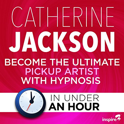 Become the Ultimate Pickup Artist with Hypnosis - in Under an Hour audiobook cover art
