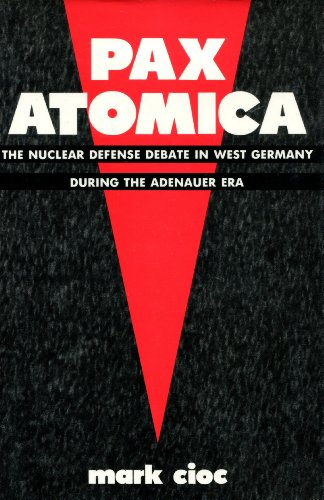 Pax Atomica: The Nuclear Defense Debate in West Germany During the Adenauer Era