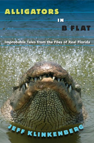 Alligators in B-Flat: Improbable Tales from the Files of Real Florida (Florida History and Culture) (English Edition)