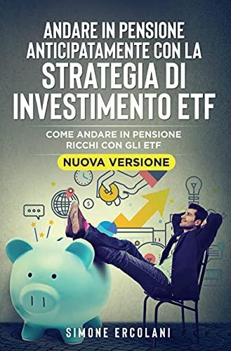 Andare in pensione anticipatamente con la strategia di investimento ETF (Nuova Versione)