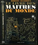 Le livre des maitres du monde - R. Laffont